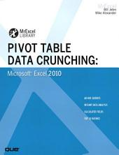 Pivot Table Data Crunching: Microsoft Excel 2010
