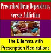 Prescribed Drug Dependencyversus Addiction: The Dilemma withPrescription Medications