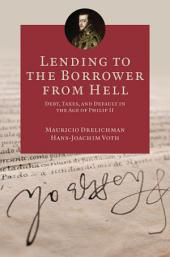 Lending to the Borrower from Hell: Debt, Taxes, and Default in the Age of Philip II: Debt, Taxes, and Default in the Age of Philip II