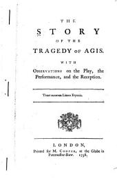 The story of the tragedy of Agis: With observations on the play, the performance, and the reception