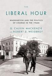 The Liberal Hour: Washington and the Politics of Change in the 1960s
