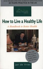 How to Live a Healthy Life: A Handbook to Better Health
