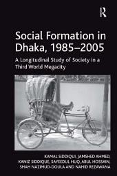 Social Formation in Dhaka, 1985–2005: A Longitudinal Study of Society in a Third World Megacity