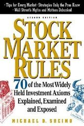 STOCK MARKET RULES, 2E: 70 Of the Most Widely Held Investment Axioms Explained, Examined and Exposed