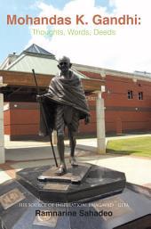 Mohandas K. Gandhi: Thoughts, Words, Deeds