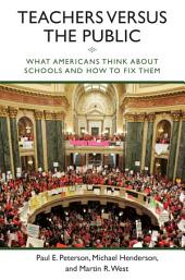 Teachers Versus the Public: What Americans Think about Their Schools and how to Fix Them
