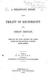 A Preliminary Report on the Treaty of Reciprocity with Great Britain: To Regulate the Trade Between the United States and the Provinces of British North America. Prepared