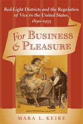 For Business and Pleasure: Red-Light Districts and the Regulation of Vice in the United States, 1890–1933