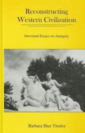 Reconstructing Western Civilization: Irreverant Essays on Antiquity
