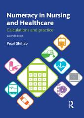 Numeracy in Nursing and Healthcare: Calculations and Practice, Edition 2