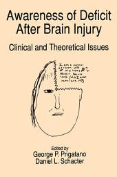 Awareness of Deficit after Brain Injury : Clinical and Theoretical Issues: Clinical and Theoretical Issues