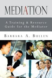 Mediation: A Training & Resource Guide for the Mediator