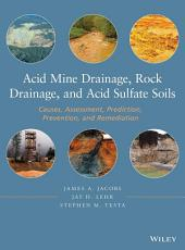 Acid Mine Drainage, Rock Drainage, and Acid Sulfate Soils: Causes, Assessment, Prediction, Prevention, and Remediation