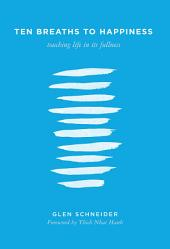 Ten Breaths to Happiness: Touching Life in its Fullness