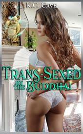 Trans-Sexed By The Buddha!
