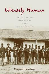 Intensely Human: The Health of the Black Soldier in the American Civil War