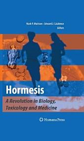 Hormesis: A Revolution in Biology, Toxicology and Medicine