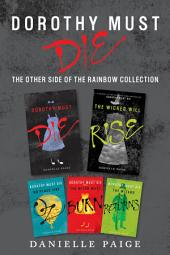 Dorothy Must Die: The Other Side of the Rainbow Collection: No Place Like Oz, Dorothy Must Die, The Witch Must Burn, The Wizard Returns, The Wicked Will Rise