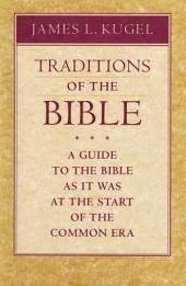 Traditions of the Bible: A Guide to the Bible As It Was at the Start of the Common Era
