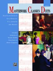 Masterwork Classics Duets, Level 1: A Graded Collection of Teacher-Student Elementary Piano Duets by Master Composers (1 Piano, 4 Hands)