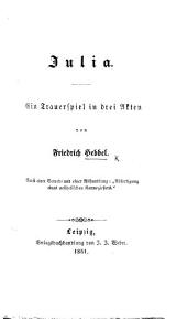 """Julia. Ein Trauerspiel in drei Akten [and in prose] ... Nebst einer Vorrede und einer Abhandlung: """"Abfertigung eines aesthetischen Kannegeissers."""""""