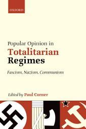 Popular Opinion in Totalitarian Regimes: Fascism, Nazism, Communism