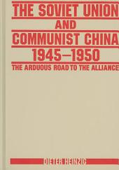 The Soviet Union and Communist China, 1945-1950: The Arduous Road to the Alliance