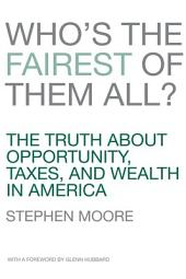 Who's the Fairest of Them All?: The Truth about Opportunity, Taxes, and Wealth in America