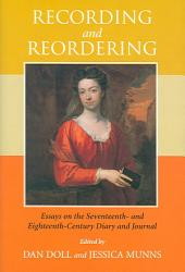 Recording and Reordering: Essays on the Seventeenth- and Eighteenth-century Diary and Journal