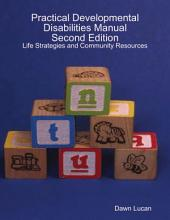 Practical Developmental Disabilities Manual Second Edition: Life Strategies and Community Resources