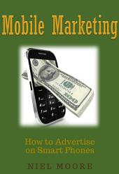 Mobile Marketing: How to Advertise on Smart Phones