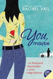 You, Maybe: The Profound Asymmetry of Love in High School