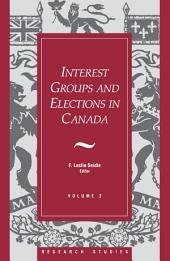 Interest Groups and Elections in Canada: Volume 2