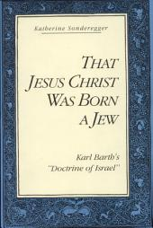 That Jesus Christ Was Born a Jew: Karl Barth's Doctrine of Israel
