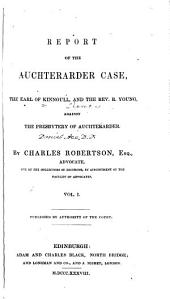 Report of the Auchterarder Case: The Earl of Kinnoull, and the Rev. R. Young, Against the Presbytery of Auchterarder