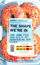The Shape We're In: How Junk Food and Diets are Shortening Our Lives