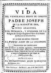 Vida del venerable siervo de Christo Padre Joseph de la Madre de Dios ...: un autor en idioma toscano el Padre Alex de la Concepció