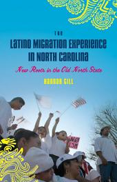 The Latino Migration Experience in North Carolina: New Roots in the Old North State