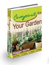 Compost for Your Garden: Better Crops, Lower Cost