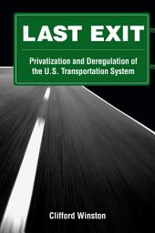 Last Exit: Privatization and Deregulation of the U.S. Transportation System