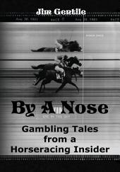 By A Nose: Gambling Tales From A Horseracing Insider