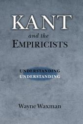 Kant and the Empiricists : Understanding Understanding: Understanding Understanding