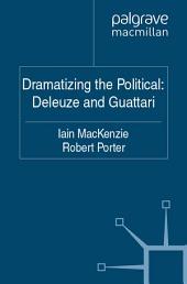 Dramatizing the Political: Deleuze and Guattari
