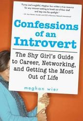 Confessions of an Introvert: The Shy Girl's Guide to Career, Networking and Getting the Most Out of Life