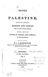 Travels in Palestine, through the countries of Bashan and Gilead, east of the river Jordan: incl. a visit to the cities of Geraza and Gamala, in the Decapolis, Volume 1