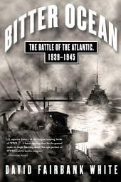 Bitter Ocean: The Battle of the Atlantic, 1939-1945