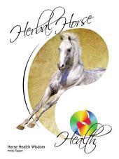Herbal Horse Health: Horse Health Wisdom