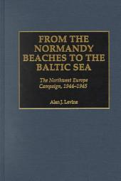 From the Normandy Beaches to the Baltic Sea: The Northwest Europe Campaign, 1944-1945