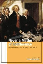 Never a Matter of Indifference: Sustaining Virtue in a Free Republic