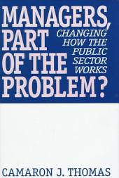 Managers, Part of the Problem?: Changing how the Public Sector Works